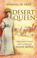Desert Queen : the many lives and loves of Daisy Bates - Susanna De Vries
