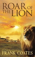 Roar of the Lion : A Novel - Frank Coates