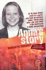 Anna's Story : A Neuroscientist Examines His Former Life on Drugs... - Bronwyn Donaghy