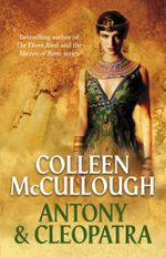 Antony and Cleopatra : Masters of Rome Series : Book 7 - Colleen McCullough