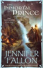 The Immortal Prince : The Tide Lords: Book 1 - Jennifer Fallon