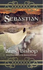 Sebastian : Landscapes of Ephemera Bk. 1 - Anne Bishop