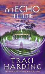 An Echo in Time : Atlantis : Ancient Future Trilogy Series : Book 2 - Traci Harding