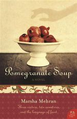 Pomegranate Soup : A Novel : Three Sisters, Two Countries, and the Language of Food - Marsha Mehran