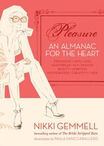 Pleasure : An Almanac for the Heart - Friendship, Love, Loss, Heartbreak, Sex, Passion - Nikki Gemmell