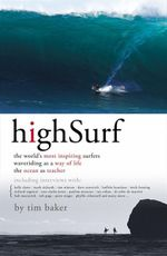 High Surf : The World's Most Inspiring Surfers - Tim Baker
