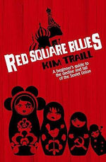Red Square Blues : A Beginner's Guide to the Decline and Fall of the Soviet Union - Kim Traill