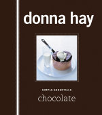 Simple Essentials : Chocolate : Simple Essentials Ser. - Donna Hay