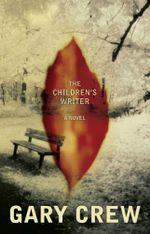 The Children's Writer : A Novel - Gary Crew