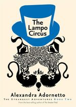 The Lampo Circus : The Strangest Adventures Series : Book 2 - Alexandra Adornetto