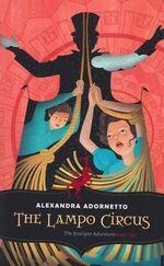 The Lampo Circus : The Strangest Adventures Series : Book 2 - Alexandra Adornetto