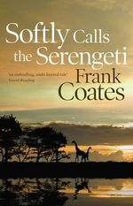 Softly Calls the Serengeti - Frank Coates