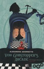 Von Gobstopper's Arcade : The Strangest Adventures Series : Book 3 - Alexandra Adornetto