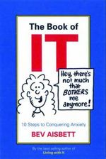 The Book of IT : 10 Steps to Conquering Anxiety - Bev Aisbett