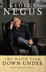 The World from Down Under : A Chat with Recent History - George Negus