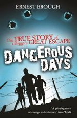 Dangerous Days : The True Story Of A Digger's Great Escape - Ernest Brough