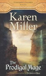 The Prodigal Mage : Fisherman's Children : Book One - Karen Miller