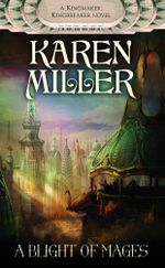 A Blight of Mages : A Kingmaker, Kingbreaker Novel - Karen Miller