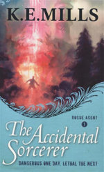 The Accidental Sorcerer : Rogue Agent Series : Book 1 - K. E. Mills