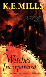 Witches Incorporated : Hubble, Bubble, Toil and... What!?! - K. E. Mills