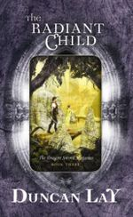 The Radiant Child : The Dragon Sword Histories: Book Three - Duncan Lay