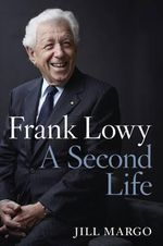 Frank Lowy : A Second Life - Jill Margo