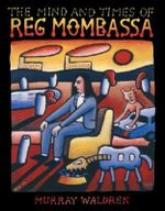 The Mind And Times Of Reg Mombassa - Murray Waldren