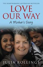 Love Our Way : A Mother's Story - Julia Rollings