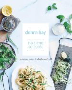No Time to Cook : Fresh and Easy Recipes for a Fast Forward World - Donna Hay