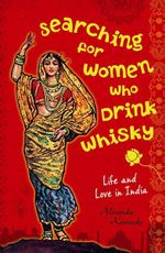 Searching for Women Who Drink Whisky  :  Life and Love in India - Miranda Kennedy