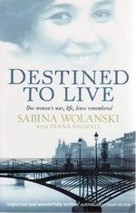 Destined to Live : One Woman's War, Life, Loves Remembered - Diana Bagnall
