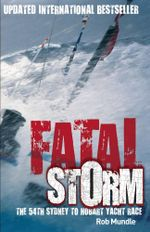 Fatal Storm : The 54th Sydney to Hobart Yacht Race - Rob Mundle