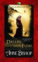 Dreams Made Flesh : The Black Jewels - Anne Bishop