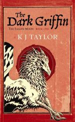 The Dark Griffin : Fallen Moon Series : Book One - K.J. Taylor
