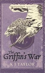 The Griffin's War : The Fallen Moon : Book Three - K.J. Taylor