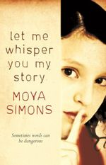 Let Me Whisper You My Story - Moya Simons