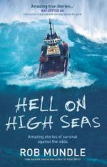 Hell on High Seas : Amazing Stories of Survival Against the Odds - Rob Mundle