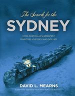 The Search for the Sydney : How Australia's Greatest Maritime Mystery Was Solved - David L Mearns
