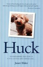 Huck : The Heartwarming True Story of a Little Lost Dog Who Changed Lives - Janet Elder