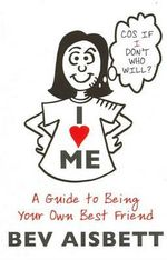I Love Me : A Guide to Being Your Own Best Friend - Bev Aisbett