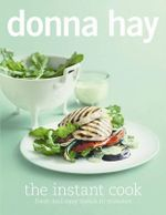 The Instant Cook : Fresh and Easy Meals in Minutes - Donna Hay