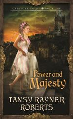 Power and Majesty : Creature Court - Book 1 - Tansy Rayner Roberts