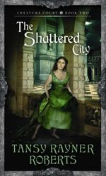 The Shattered City : Creature Court - Book 2 - Tansy Rayner Roberts