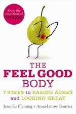 The Feel Good Body : 7 Steps To Easing Aches And Looking Great - Jennifer Fleming