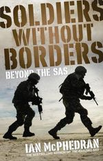 Soldiers without Borders : Beyond the SAS - Ian McPhedran