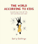 The World According to Kids : A Child's Eye View of Life, Love and Chocolate Cake - Sally Collings