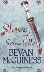 Slave of Sondelle : The Eleven Kingdoms : Book one - Bevan McGuiness