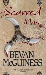 Scarred Man : The Eleven Kingdoms Series : Book 2 - Bevan McGuiness
