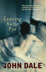 Leaving Suzie Pye : He Knows What He Wants...Just Not How to Get It - John Dale