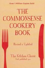 The Commonsense Cookery Book : Revised and Updated - Cookery Teachers Association